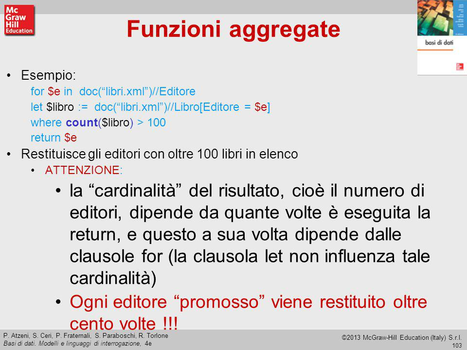Funzioni aggregate Esempio: for $e in doc( libri.xml )//Editore. let $libro := doc( libri.xml )//Libro[Editore = $e]